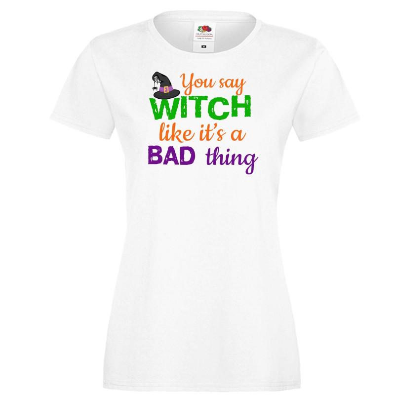 Дамска тениска Хелоуин You say Witch bad thing